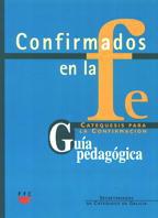 Confirmados en la fe: Catequesis para la Confirmación 1 y 2. Guía Pedagógica