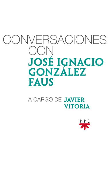 Conversaciones con José Ignacio González Faus, a cargo de Javier Vitoria