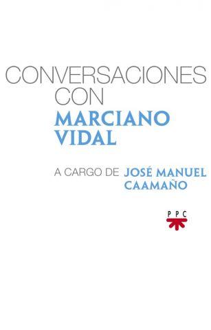 Conversaciones con Marciano Vidal, a cargo de José Manuel Caamaño