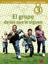 El grupo de los que le siguen: Itinerario de catequesis para adolescentes y jóvenes 3