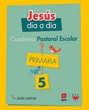 Cuaderno de Pastoral Escolar Jesús día a día. Primaria 5