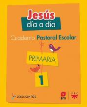 Cuaderno de Pastoral Escolar Jesús día a día. Primaria 1