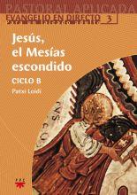 Jesús, el Mesías escondido. Ciclo B