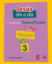 Cuaderno de Pastoral Escolar Jesús día a día. Primaria 3