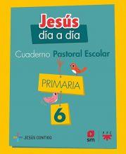 Cuaderno de Pastoral Escolar Jesús día a día. Primaria 6