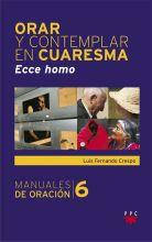 Orar y contemplar en Cuaresma. Ecce homo