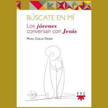 Búscate en mí. Los jóvenes conversan con Jesús. Carlos Osoro. Concurso
